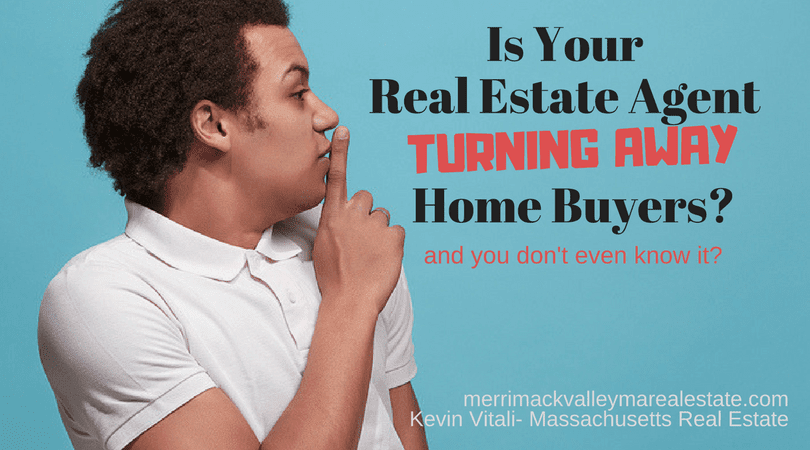Your Real Estate Agent Could Be Turning Away Home Buyers