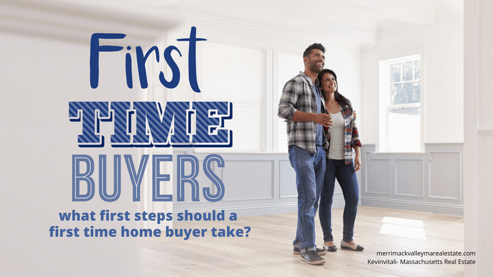 what first steps should a first time home buyer make-  Massachusetts Buyer's Agent